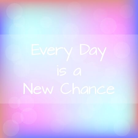 chance: Every Day is a New Chance Rainbow Blurred Background Motivation Quote Poster Typography Vector