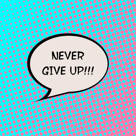 live feeling: Never Give Up Comics Halftone Background Motivation Quote Poster Typography Vector Illustration
