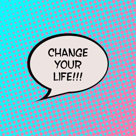 life change: Change Your Life Comics Halftone Background Motivation Quote Poster Typography Vector