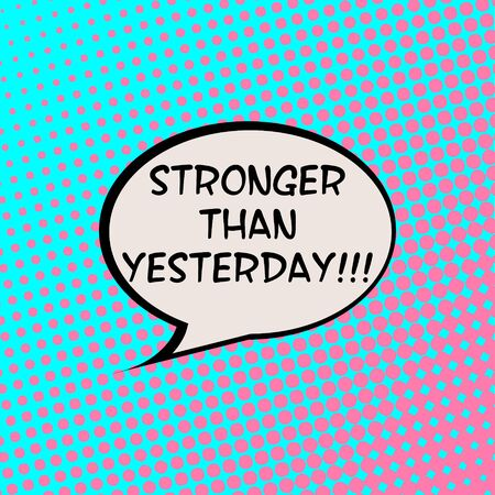 live feeling: Stronger Than Yesterday Comics Halftone Background Motivation Quote Poster Typography Vector Illustration