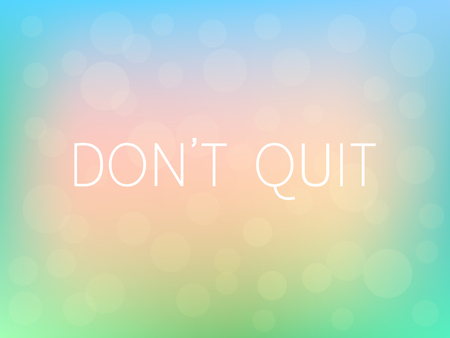 Do not Quit Motivation Quote Poster Typography Fresh Colorful Blurred Background Vector Illustration