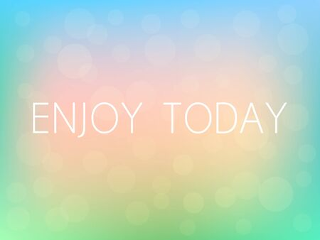 Enjoy Today Motivation Quote Poster Typography Fresh Colorful Blurred Background Vector