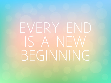 new beginning: Every End is a New Beginning Motivation Quote Poster Typography Fresh Colorful Blurred Background Vector Illustration