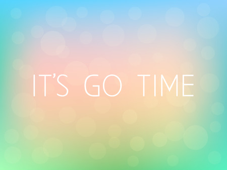 Its Go Time Motivation Quote Poster Typography Fresh Colorful Blurred Background Vecto