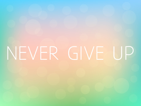 never, give, up, motivation, quote, poster, typography, fresh, colorful, blurred, background, vector, slogan, wallpaper, philosophy, decoration, inspirational, step, concept, sign, life, success, change, motivational, MOTIVATE, card, idea, positive, label