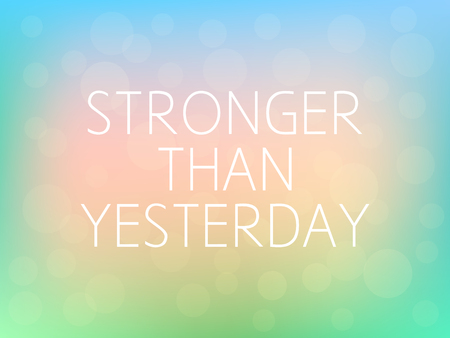stronger: Stronger Than Yesterday Motivation Quote Poster Typography Fresh Colorful Blurred Background Vector