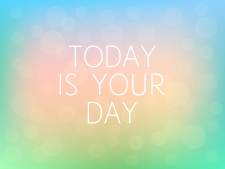 Today is Your Day Motivation Quote Poster Typography Fresh Colorful Blurred Background Vector