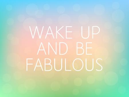 Réveillez-vous et Be Fabulous motivation Affiche de citation Typographie frais Colorful Blurred fond vecteur