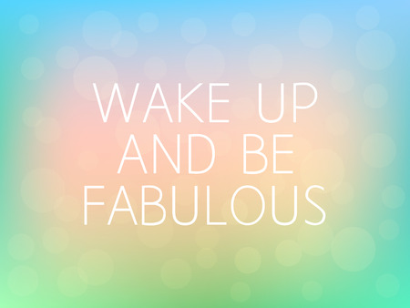 Wake Up and Be Fabulous Motivation Quote Poster Typography Fresh Colorful Blurred Background Vector