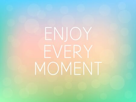 Enjoy Every Moment Motivation Quote Poster Typography Fresh Colorful Blurred Background Vector Illustration