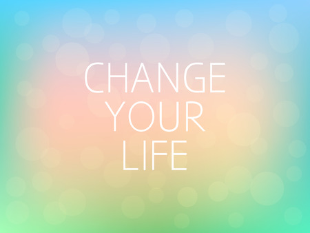Change Your Life Motivation Quote Poster Typography Fresh Colorful Blurred Background Vector Illustration