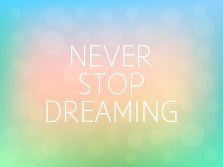 Never Stop Dreaming Motivation Quote Poster Typography Fresh Colorful Blurred Background Vector
