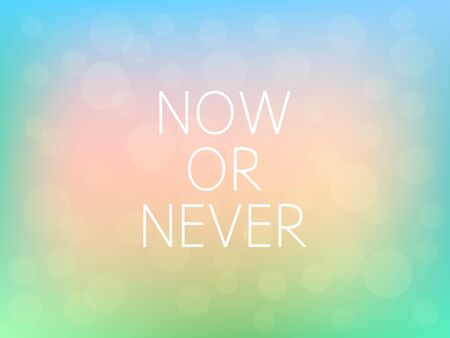 Now Or Never Motivation Quote Poster Typography Fresh Colorful Blurred Background Vector