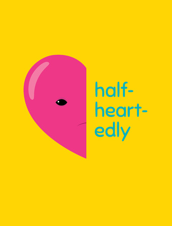 coercion: Vector cartoon illustration of a half of a heart character with word halfheartedly. Vertical format. Flat design. Bright colors.
