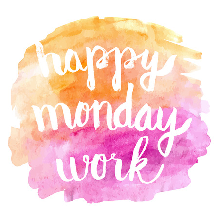 happy work: Happy Monday Work on watercolor background. greeting card.