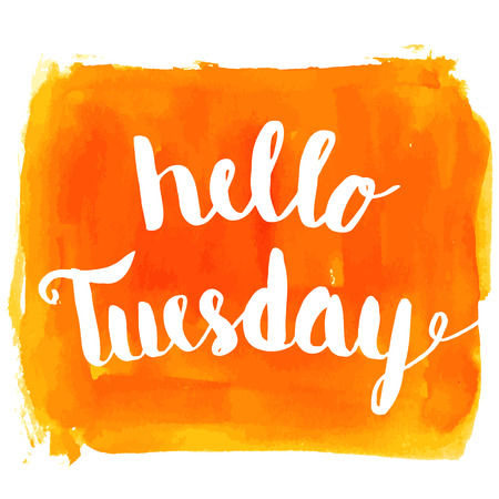 tuesday: Hello Tuesday hand paint watercolor background. Vector greeting card.