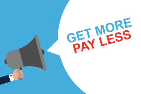 Hand Holding Megaphone With Speech Bubble GET MORE PAY LESS. Announcement. Vector illustration