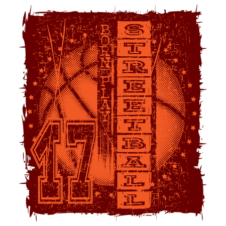 baller: Vector illustration basketball ball on grunge background and inscription streetball born to play for t-shirt design