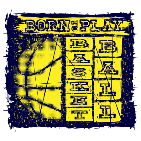 Vector illustration inscription basketball born to play with basketball ball on grunge background for t-shirt design Illustration
