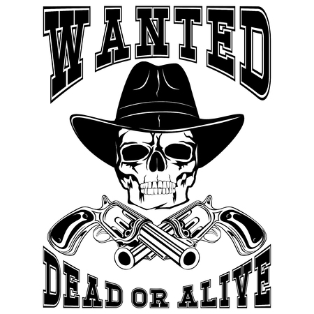 Vector illustration cowboy skull in hat and two revolvers. Lettering wanted and dead or alive.
