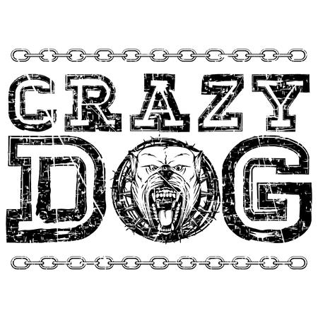 Vector illustration scratched  inscription crazy dog with head dog and chain. For t-shirt design.