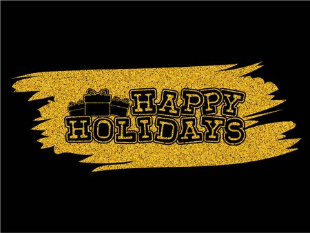 Vector illustration gold glitter inscription Happy holidays on gold glitter texture paint stain on black background for design card or poster.