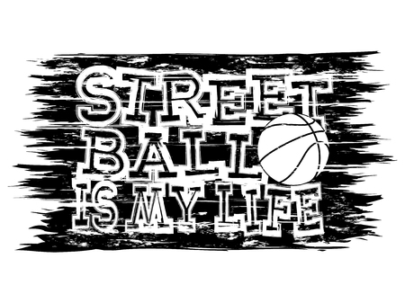 Vector illustration inscription streetball is my life with basketball ball for t-shirt design