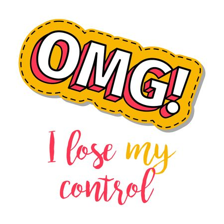 Fashion patch element with quote, I lose my control. Vector illustration