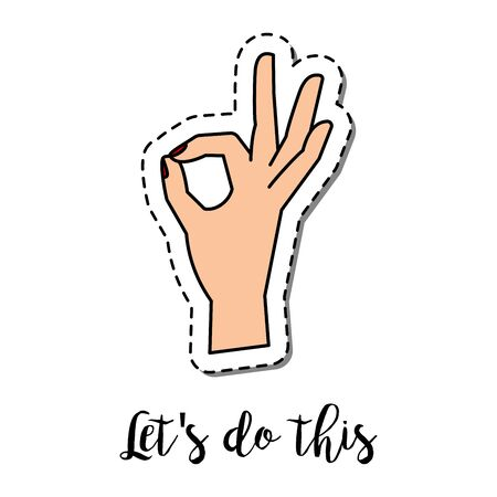 Fashion patch element with quote, Lets do this. Human hand with ok gesture vector badge Illustration