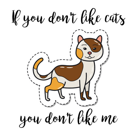 Fashion patch element with quote, If you don t like cats you dont like me. Vector illustration Illustration