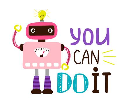 Puedes hacerlo diseñando una camiseta estampada. Tarjeta de cartel de robot de dibujos animados, personaje con motivación de letras, ilustración vectorial