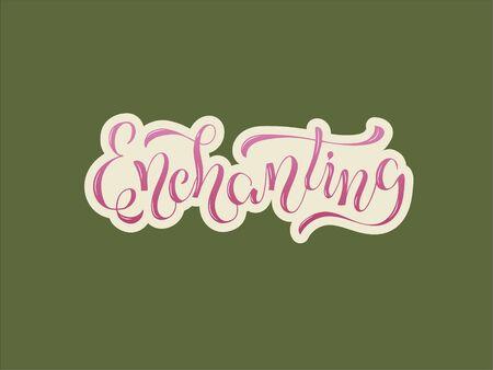 Vector illustration of enchanting brush lettering for banner, flyer, poster, clothes, postcard, shop, cafe , advertisement design. Handwritten text for template, signage, billboard, print, décor