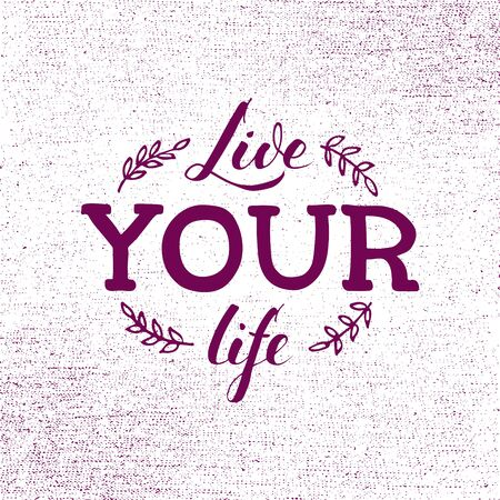 Vector illustration of live your life lettering for banner, postcard, poster, clothes, advertisement design. Handwritten motivational text for template, signage, billboard, print. Brush pen writing.