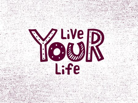 Vector illustration of live your life lettering for banner, postcard, poster, clothes, advertisement design. Handwritten motivational text for template, signage, billboard, print. Hand drawn words