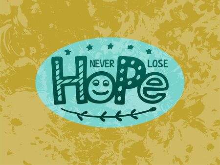 Vector illustration of never lose hope lettering for banner, postcard, poster, clothes, advertisement design. Handwritten text for template, signage, billboard, print. Imitation of brush pen writing