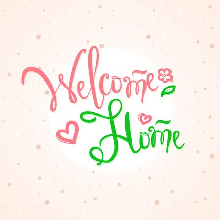 welcome home: Vector hand lettered inscription. Welcome home text illustration Illustration