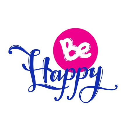 hand lettered: Vector Be Happy quote design. Hand lettered inscription. Quotation lettering