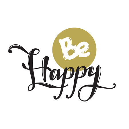be happy: Vector Be Happy quote design. Hand lettered inscription. Quotation lettering