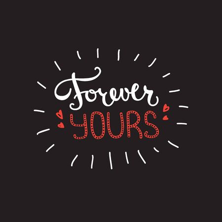 hand lettered: Vector Forever Yours quote design. Hand lettered inscription. Quotation lettering