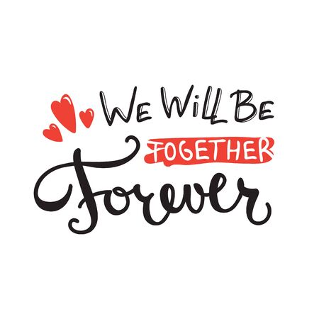 hand lettered: Vector We will be together forever quote design. Hand lettered inscription. Quotation lettering