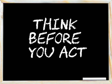 safety slogan: Think before you act, vintage chalk text on blackboard, white piece of chalk in the corner, Business Vision conceptual image