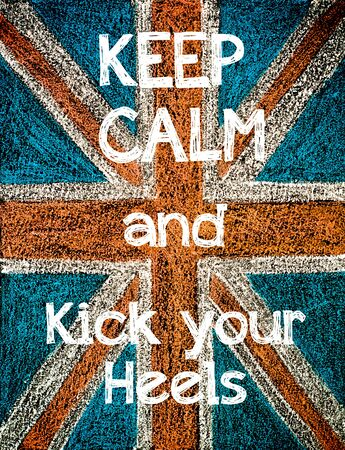 no heels: Keep Calm and Kick your Heels on United Kingdom (British Union jack) flag, vintage hand drawing with chalk on blackboard