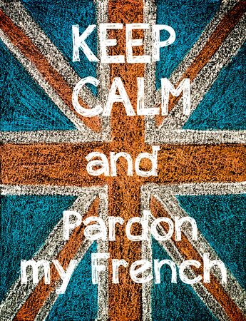pardon: Keep Calm and Pardon my French on United Kingdom (British Union jack) flag, vintage hand drawing with chalk on blackboard