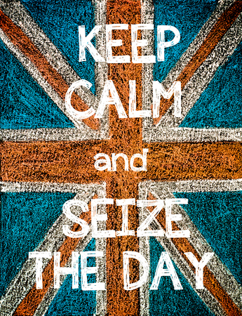 seize: Keep Calm and Seize the Day. United Kingdom (British Union jack) flag, vintage hand drawing with chalk on blackboard, humor concept image