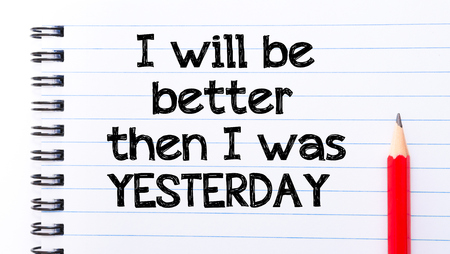 yesterday: I Will Be Better Then I was Yesterday Text written on notebook page, red pencil on the right
