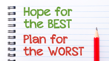 the worst: Hope for the best, plan for the worst Text written on notebook page, red pencil on the right
