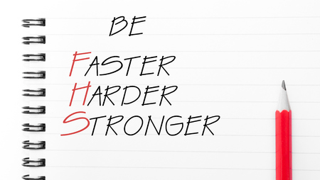 faster: Be Faster, Harder, Stronger Text written on notebook page, red pencil on the right. Motivational Concept image