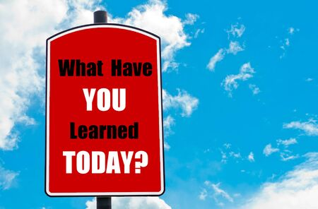 lernte: What Have You Learned Today? motivational quote written on red road sign isolated over clear blue sky background. Concept  image with available copy space