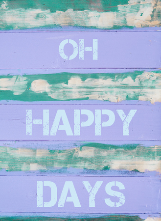oh: Concept image of OH HAPPY DAYS  motivational quote written on vintage painted wooden wall Stock Photo