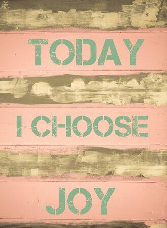 今日私はヴィンテージに書かれて喜びを選択の動機付けの引用塗られた木製壁のコンセプト イメージ